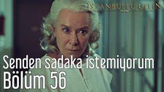 İstanbullu Gelin 56. Bölüm - Senden Sadaka İstemiyorum