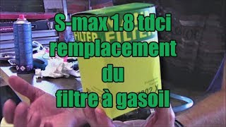 Ford S max 1 8 TDCI 125 remplacement du filtre à gasoil