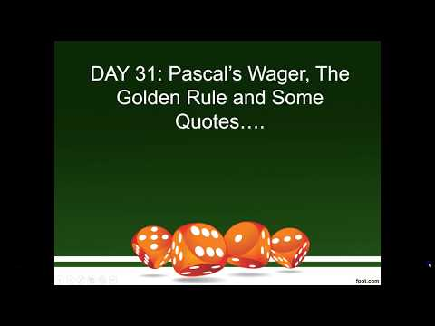 Class #31: Pascal's Wager, The Golden Rule, and Some Quotes on Religion.