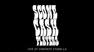 SCONE CASH PLAYERS - Live in Los Angeles at Concrete Studios - FULL CONCERT