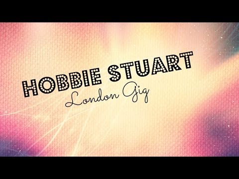 Hobbie Stuart - London Gig