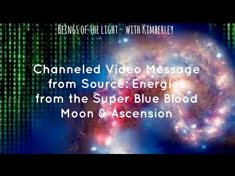Channeled Video Message from Source: Energies from the Super Blue Blood Moon & Ascension