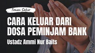 Cara Keluar Dari Dosa Peminjam Bank | Teman Sahur | Ustadz Ammi Nur Baits, ST., BA.