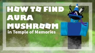 HOW TO GET AURA MUSHROOM | TEMPLE OF MEMORIES in ROBLOX |