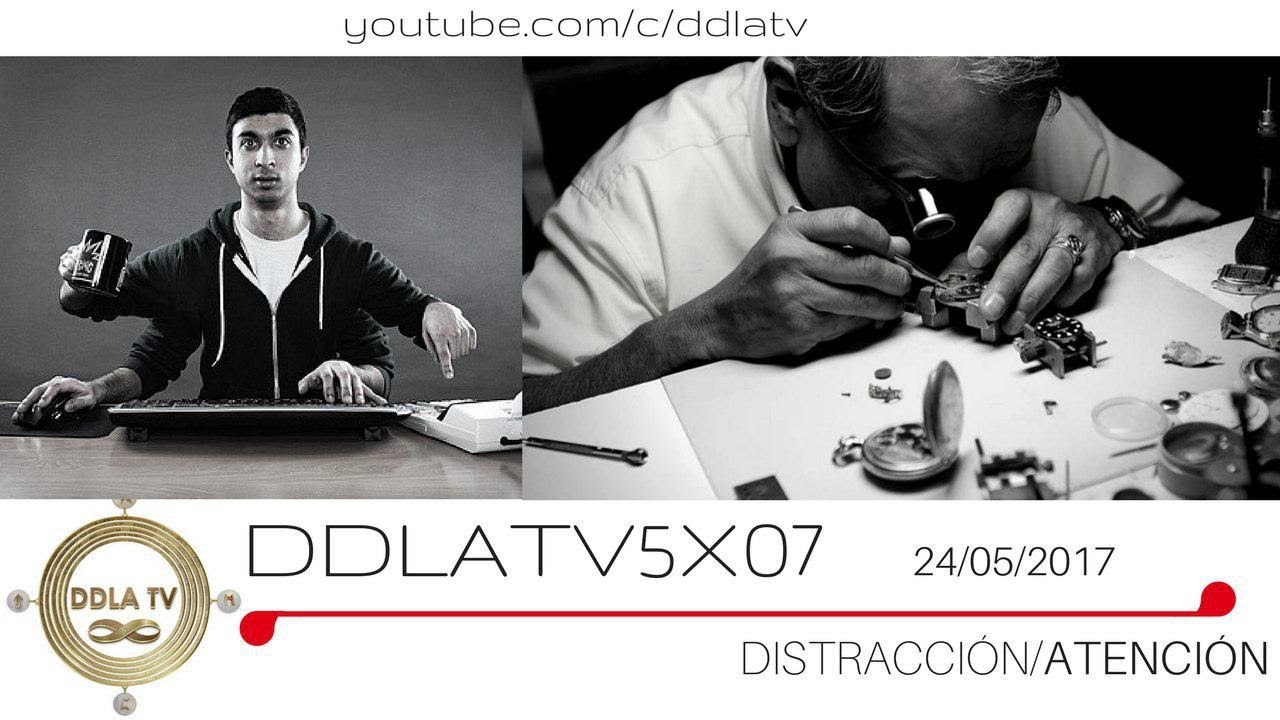 DDLA TV 5X07 DISTRACCIÓN Y ATENCION