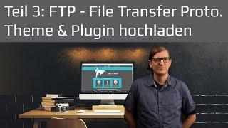 FTP - File Transfer für Themes und Plugins mit Filezilla | Wordpress Tutorial 2017 Teil 3 deutsch