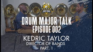 Drum Major Talk | Episode 002 | Kedric Taylor  | Part. 1