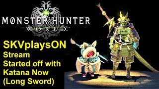 SKVplaysON - Stream - MHW - Testing Out The Long Sword Today ,  [ENGLISH] PC Gameplay