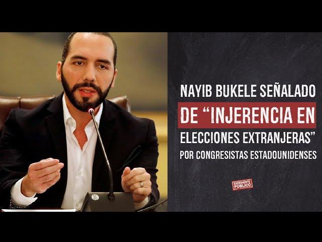 """Nayib Bukele señalado de """"injerencia en elecciones extranjeras"""" por congresistas estadounidenses"""