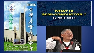 What is Semi-Conductor? By: Dr. Akio Chen (陳昭雄博士) 2019-5-1