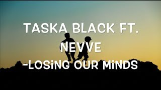 Baixar Taska Black - Losing Our Minds (Lyrics) ft. Nevve
