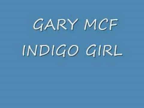 GARY MCF INDIGO GIRL