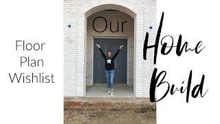 Our Custom Home Build!   Floor Plan Wishlist