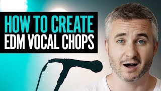 How To Create EDM Vocal Chops