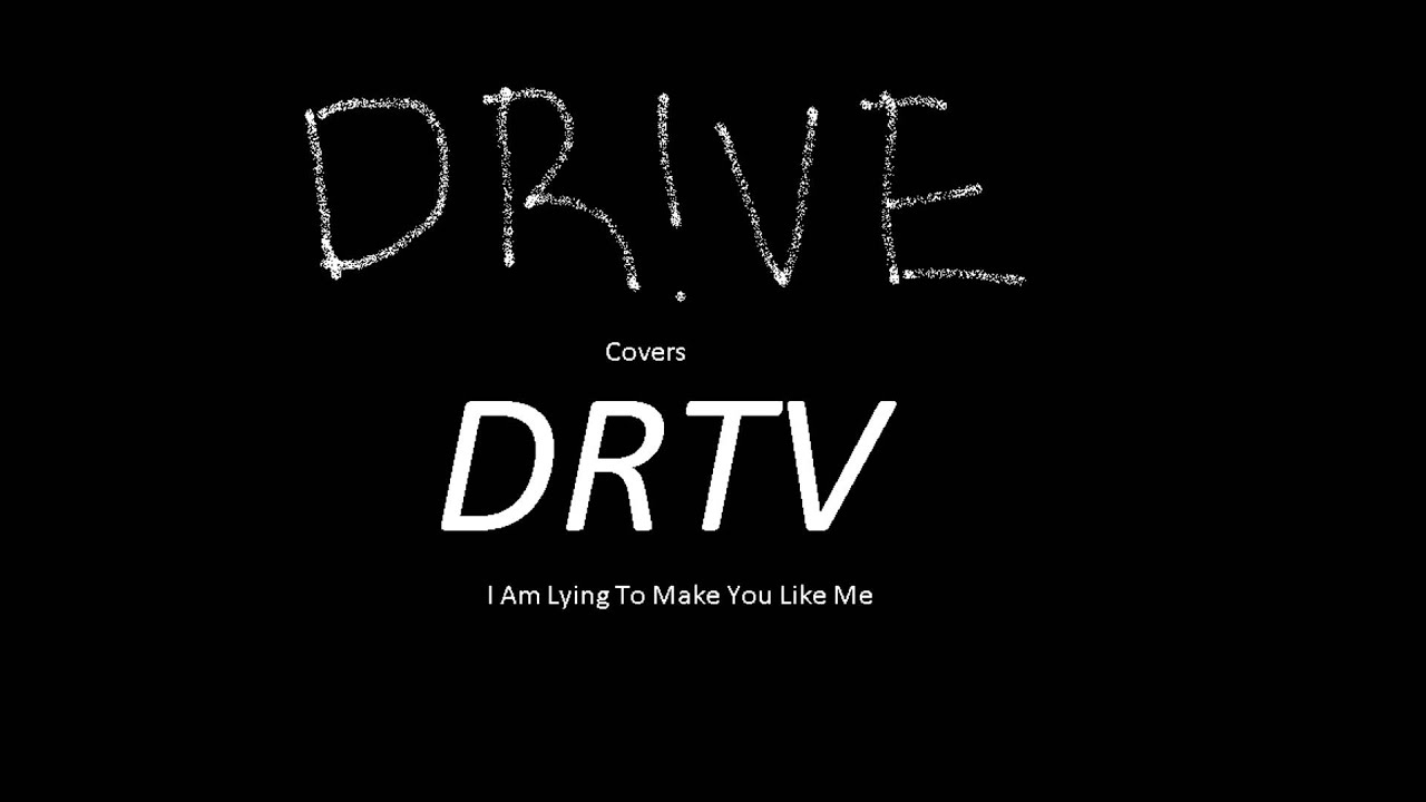 DRTV - I Am Lying To Make You Like Me (Full Cover)
