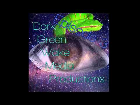 Dark Green Wake Podcast - Episode 3