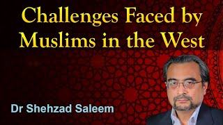 Challenges Faced by Muslims Living in the West by Dr Shehzad Saleem