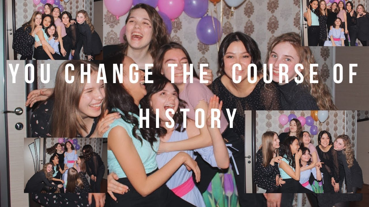 You change the course of history