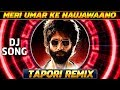 🔥 Meri Umar Ke Naujawano ( Tapori Mix ) Kabir Singh | New Bollywood Hindi DJ Remix Song | DJMaza 🔥