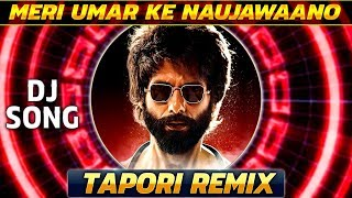 meri-umar-ke-naujawano-tapori-mix-kabir-singh-new-bollywood-hindi-dj-remix-song-djmaza