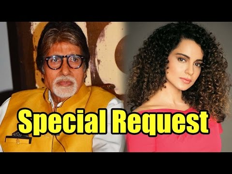 Don't Miss: Amitabh Bachchan Has A Special Request To Kangana Ranaut