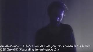 Convalescence - Editors Live at Glasgow Barrowlands 13th Oct 2018 (GaryUK Recording)