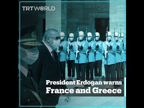 President Erdogan warns Greece and France