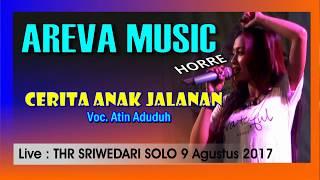 CERITA ANAK JALANAN Areva Music Horre ATIN ADUDUH thr Sriwedari