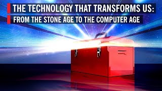 The Technology That Transforms Us: From the Stone Age to the Computer Age