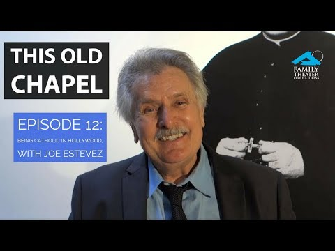 This Old Chapel: EP12 -- Being Catholic in Hollywood, With Joe Estevez