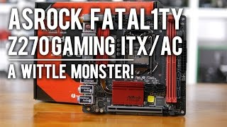 Asrock Fatal1ty Z270 Gaming ITX/ac Review: A Wittle Monster!