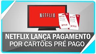 Netflix lança pagamento por cartões pré-pagos , Confira tudo!