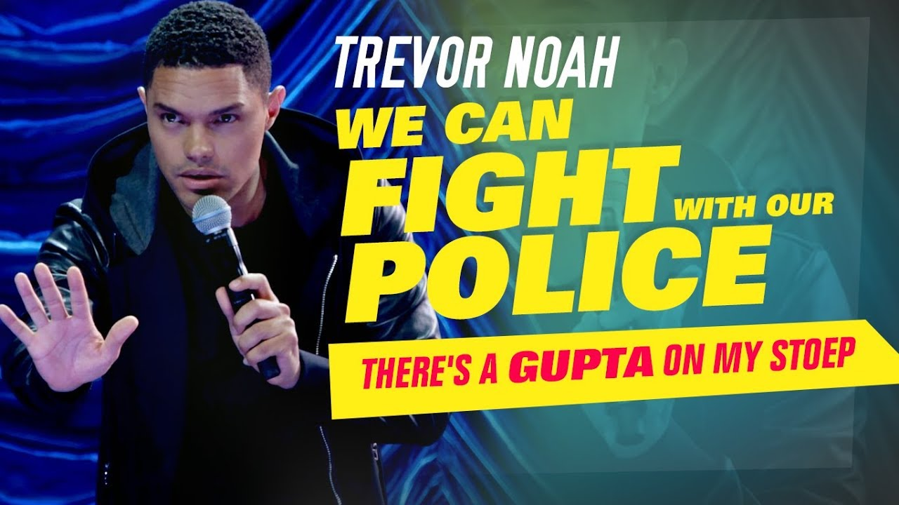 """We Can Fight With Our Police"" - Trevor Noah - (There's A Gupta On My Stoep)"