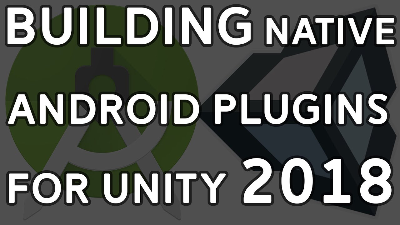 Unity 2018: Creating Native Android Plugins with Android Studio & Unity