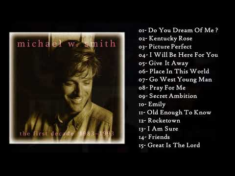 Michael W Smith - The First Decade 1983~1993 (Full Album - Álbum Completo)