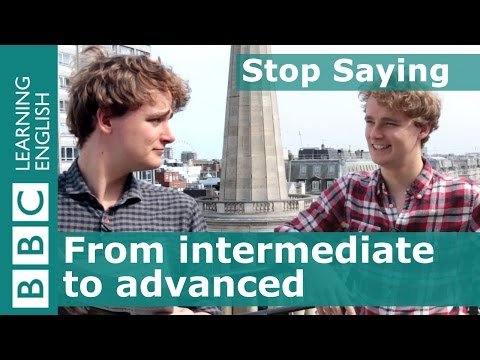 Tim's top tips for progressing to advanced English - Stop Saying!