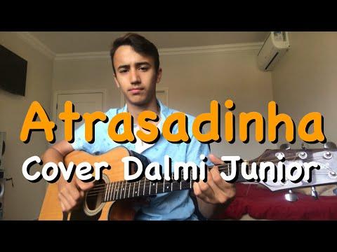 Atrasadinha - Felipe Araújo feat Ferrugem - Cover Dalmi Junior