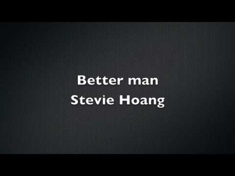 Stevie Hoang - Better Man