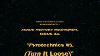 Kim Schumacher præsenterer: Music Factory Mastermix Issue 11 - Pyrotechnics #1 (Turn it loose)