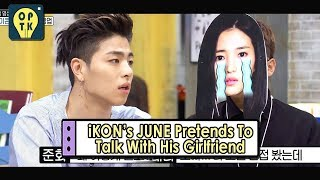 oppa thinking ikon junes ideal type and he pretends to its his girlfriend 20170715