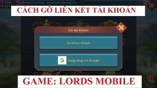 Cách gỡ liên kết tài khoản game Lords Mobile