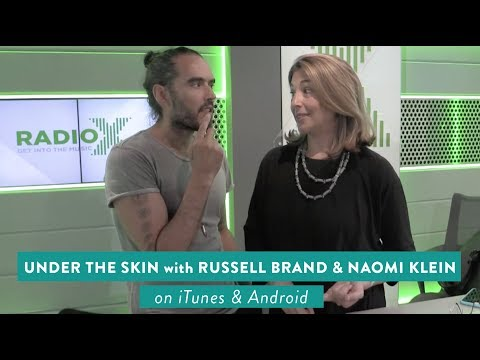 #018 Under The Skin with Russell Brand & Naomi Klein |  Why We Must Kill Our Inner Trump