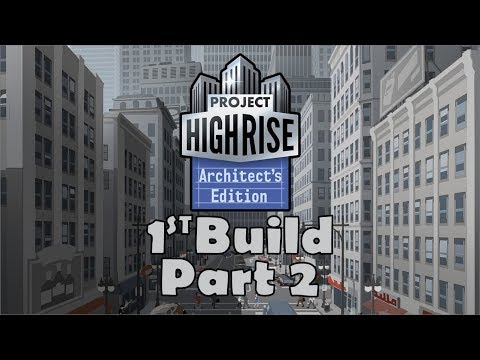 Project Highrise : Architect's Edition - 1st Build Part 2 |