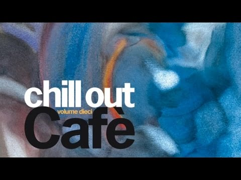 Chill Out Cafè Volume 10 - One Hour of Relaxing Chill Out Lounge Downtempo from Ibiza Sunset