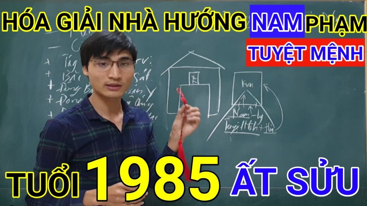Tuổi Ất Sửu 1985 Nhà Hướng Nam | Hóa Giải Hướng Nhà Phạm Tuyệt Mệnh Cho Tuoi At Suu 1985