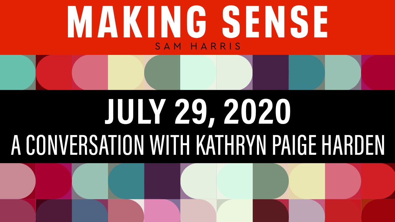 Making Sense with Sam Harris #212 - A Conversation with Kathryn Paige Harden (July 29, 2020)