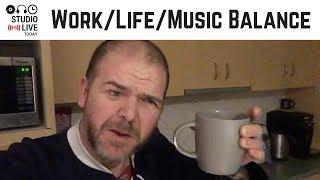 Work/Life/Music Balance - Tips for balancing music and a busy life