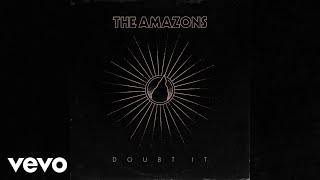 The Amazons - Doubt It (Audio)