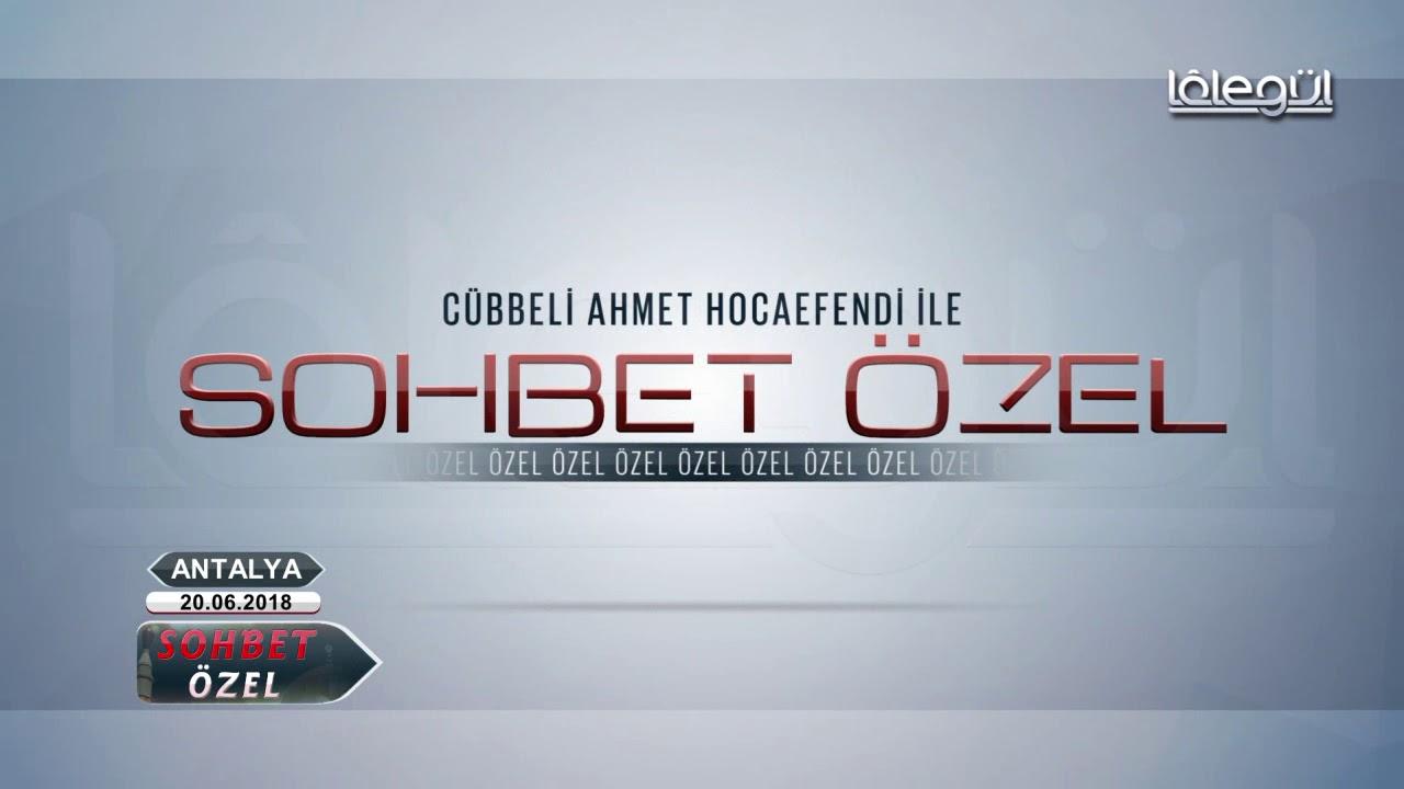 20 Haziran 2018 (Antalya Özel Sohbeti) - Cübbeli Ahmet Hocaefendi Lâlegül TV