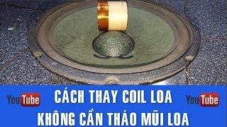 Cách Thay Coil Loa, Không Cần Tháo Mũi Loa ✔